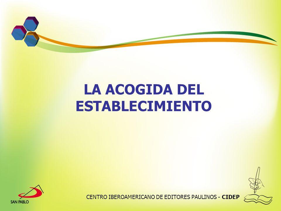 CENTRO IBEROAMERICANO DE EDITORES PAULINOS - CIDEP LA ACOGIDA DEL ESTABLECIMIENTO
