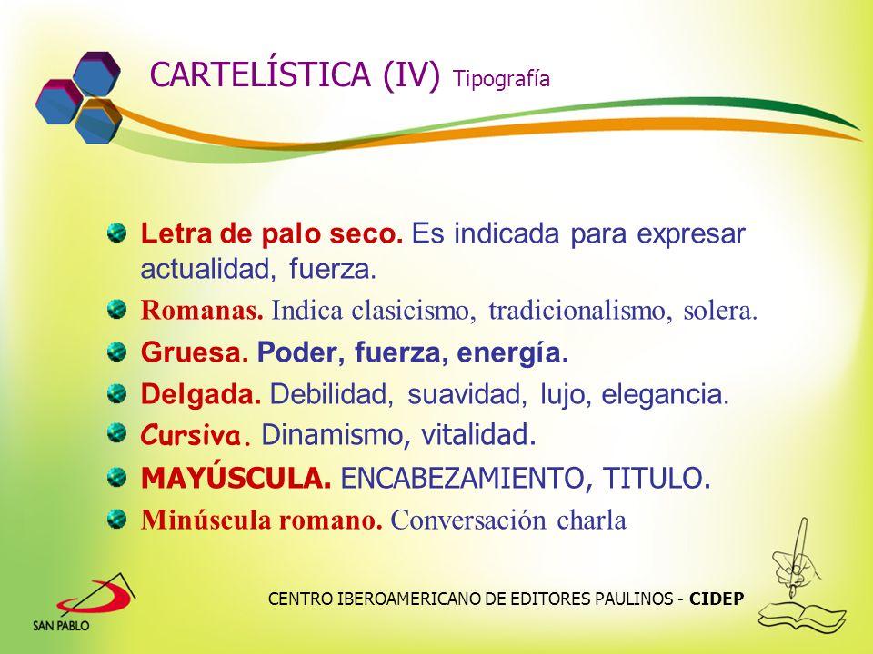 CENTRO IBEROAMERICANO DE EDITORES PAULINOS - CIDEP CARTELÍSTICA (IV) Tipografía Letra de palo seco. Es indicada para expresar actualidad, fuerza. Roma
