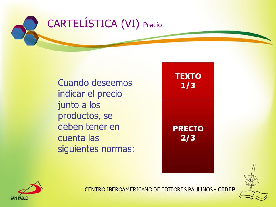 CENTRO IBEROAMERICANO DE EDITORES PAULINOS - CIDEP CARTELÍSTICA (VI) Precio Cuando deseemos indicar el precio junto a los productos, se deben tener en
