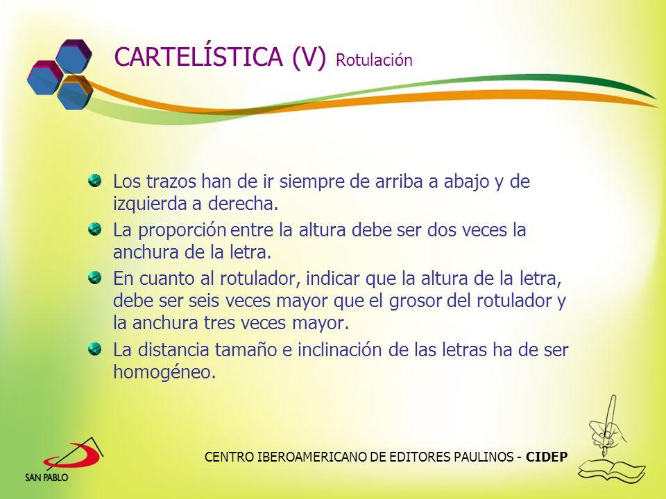 CENTRO IBEROAMERICANO DE EDITORES PAULINOS - CIDEP CARTELÍSTICA (V) Rotulación Los trazos han de ir siempre de arriba a abajo y de izquierda a derecha