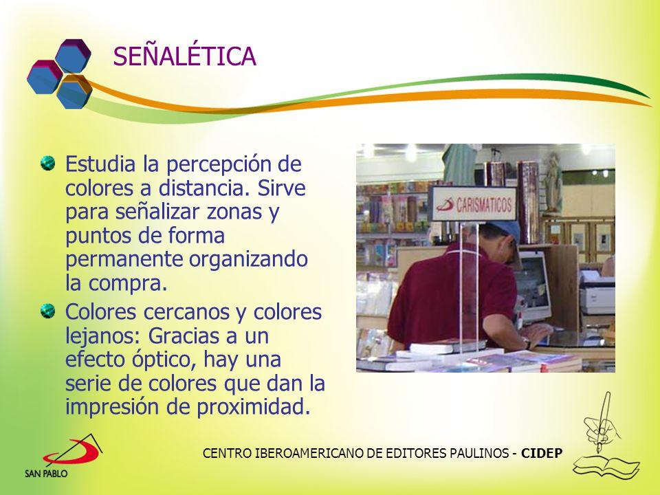 CENTRO IBEROAMERICANO DE EDITORES PAULINOS - CIDEP SEÑALÉTICA Estudia la percepción de colores a distancia. Sirve para señalizar zonas y puntos de for