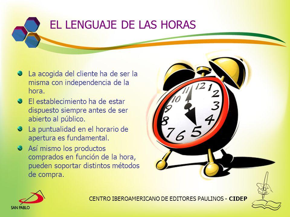CENTRO IBEROAMERICANO DE EDITORES PAULINOS - CIDEP EL LENGUAJE DE LAS HORAS La acogida del cliente ha de ser la misma con independencia de la hora. El