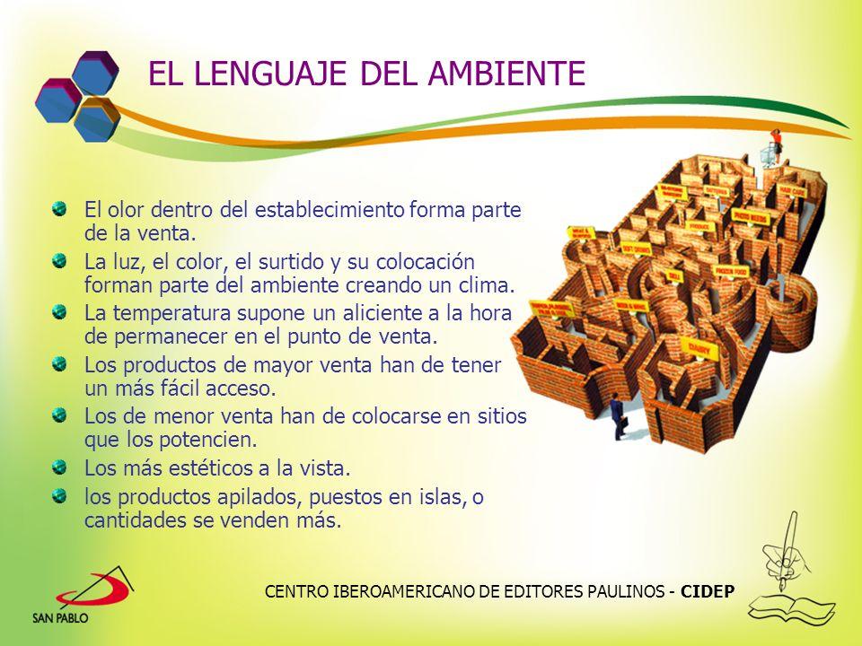 CENTRO IBEROAMERICANO DE EDITORES PAULINOS - CIDEP EL LENGUAJE DEL AMBIENTE El olor dentro del establecimiento forma parte de la venta. La luz, el col