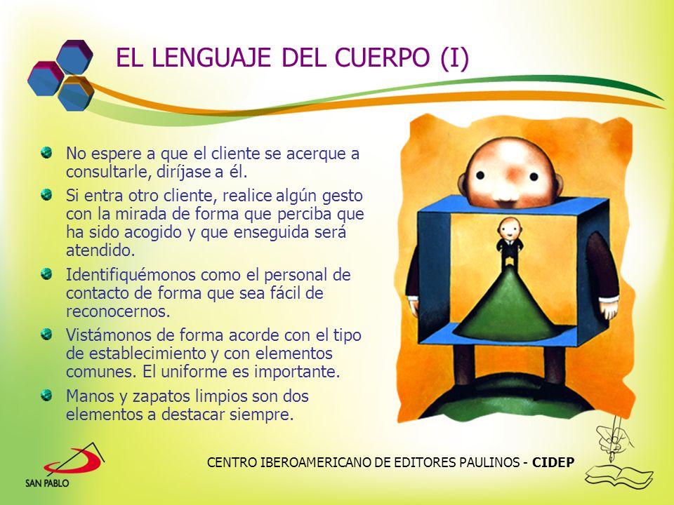 CENTRO IBEROAMERICANO DE EDITORES PAULINOS - CIDEP EL LENGUAJE DEL CUERPO (I) No espere a que el cliente se acerque a consultarle, diríjase a él. Si e