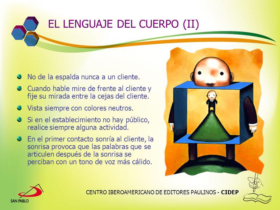 CENTRO IBEROAMERICANO DE EDITORES PAULINOS - CIDEP EL LENGUAJE DEL CUERPO (II) No de la espalda nunca a un cliente. Cuando hable mire de frente al cli