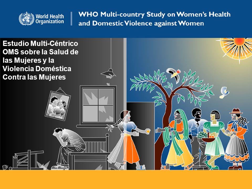 Estudio Multi-Céntrico OMS sobre la Salud de las Mujeres y la Violencia Doméstica Contra las Mujeres