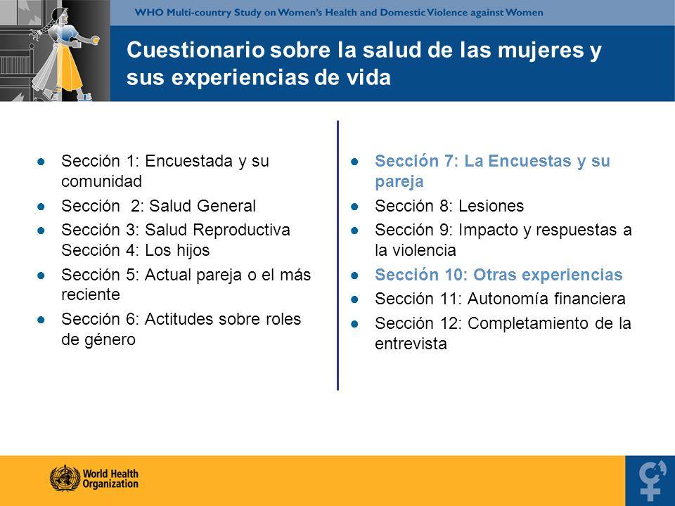 Cuestionario sobre la salud de las mujeres y sus experiencias de vida Sección 1: Encuestada y su comunidad Sección 2: Salud General Sección 3: Salud R
