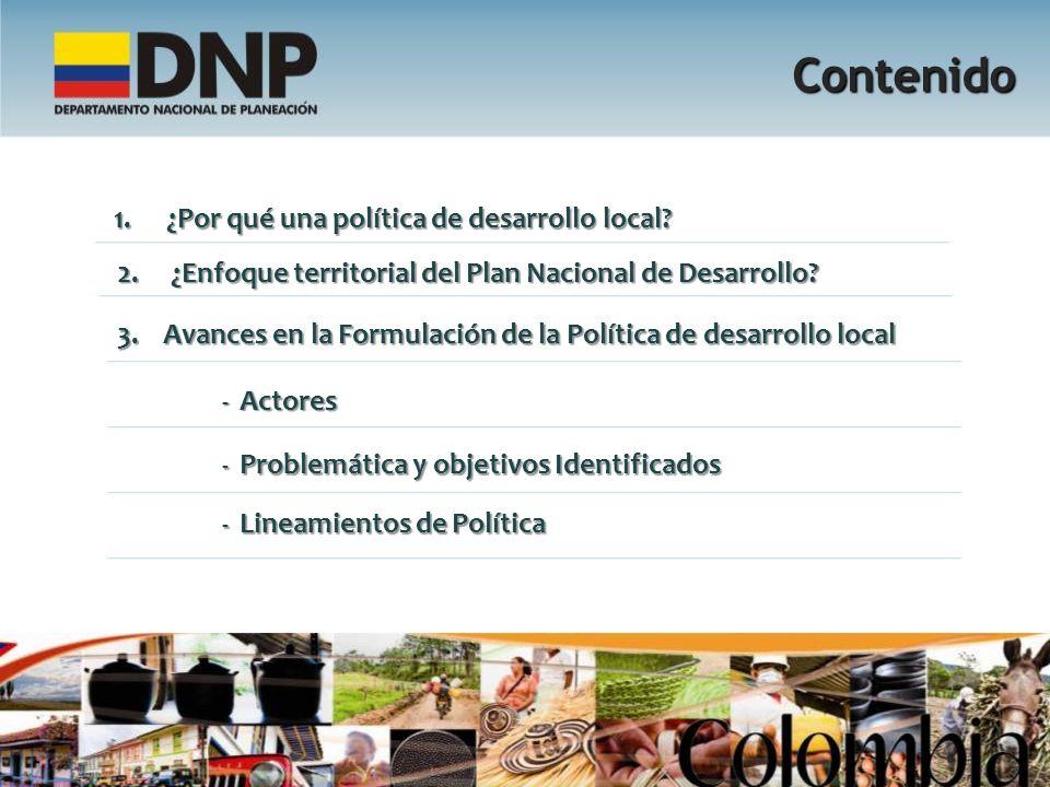 2. ¿Enfoque territorial del Plan Nacional de Desarrollo? Contenido - Actores - Problemática y objetivos Identificados 3. Avances en la Formulación de