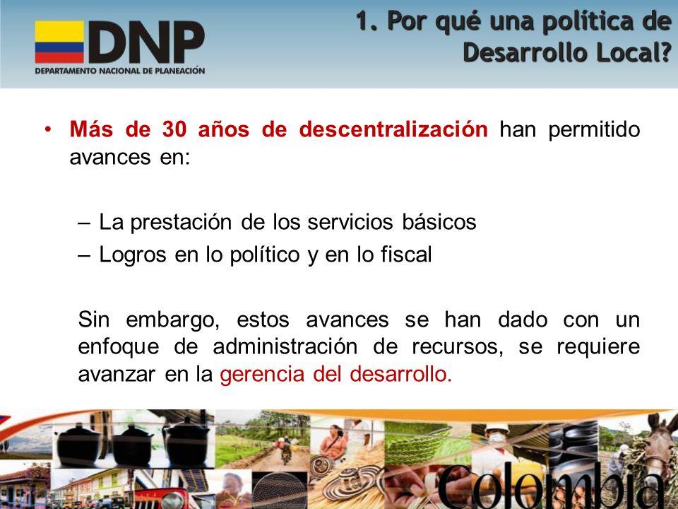 Más de 30 años de descentralización han permitido avances en: –La prestación de los servicios básicos –Logros en lo político y en lo fiscal Sin embarg