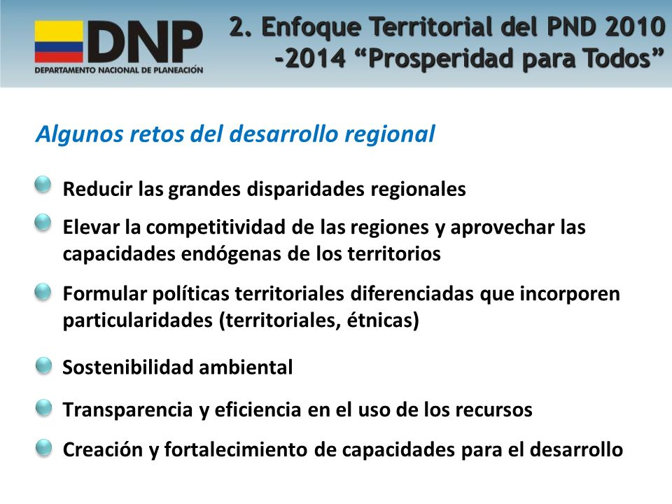 Algunos retos del desarrollo regional Reducir las grandes disparidades regionales Elevar la competitividad de las regiones y aprovechar las capacidade