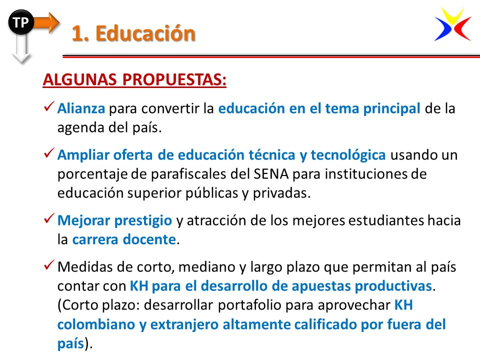ALGUNAS PROPUESTAS: Alianza para convertir la educación en el tema principal de la agenda del país. Ampliar oferta de educación técnica y tecnológica