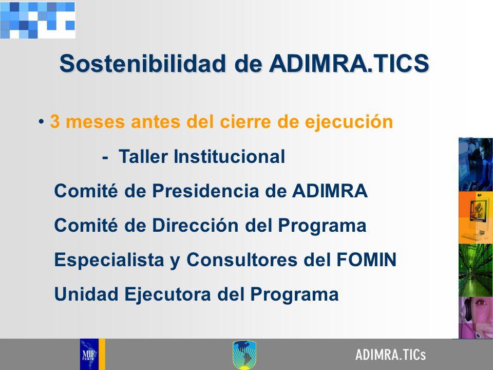 3 meses antes del cierre de ejecución - Taller Institucional Comité de Presidencia de ADIMRA Comité de Dirección del Programa Especialista y Consultor