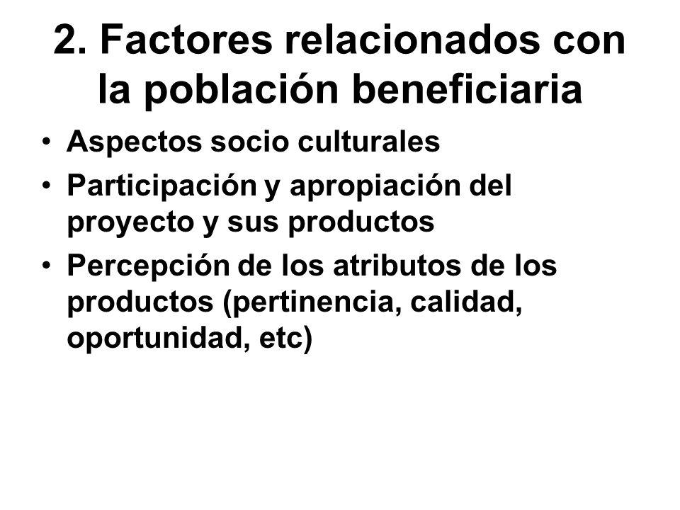 2. Factores relacionados con la población beneficiaria Aspectos socio culturales Participación y apropiación del proyecto y sus productos Percepción d
