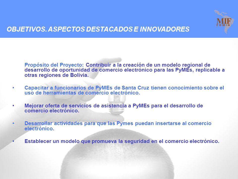1 Propósito del Proyecto: Contribuir a la creación de un modelo regional de desarrollo de oportunidad de comercio electrónico para las PyMEs, replicable a otras regiones de Bolivia.
