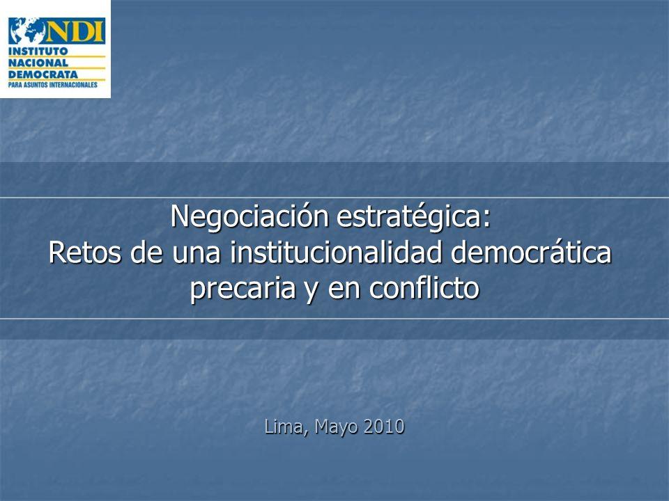 Negociación estratégica: Retos de una institucionalidad democrática precaria y en conflicto Lima, Mayo 2010