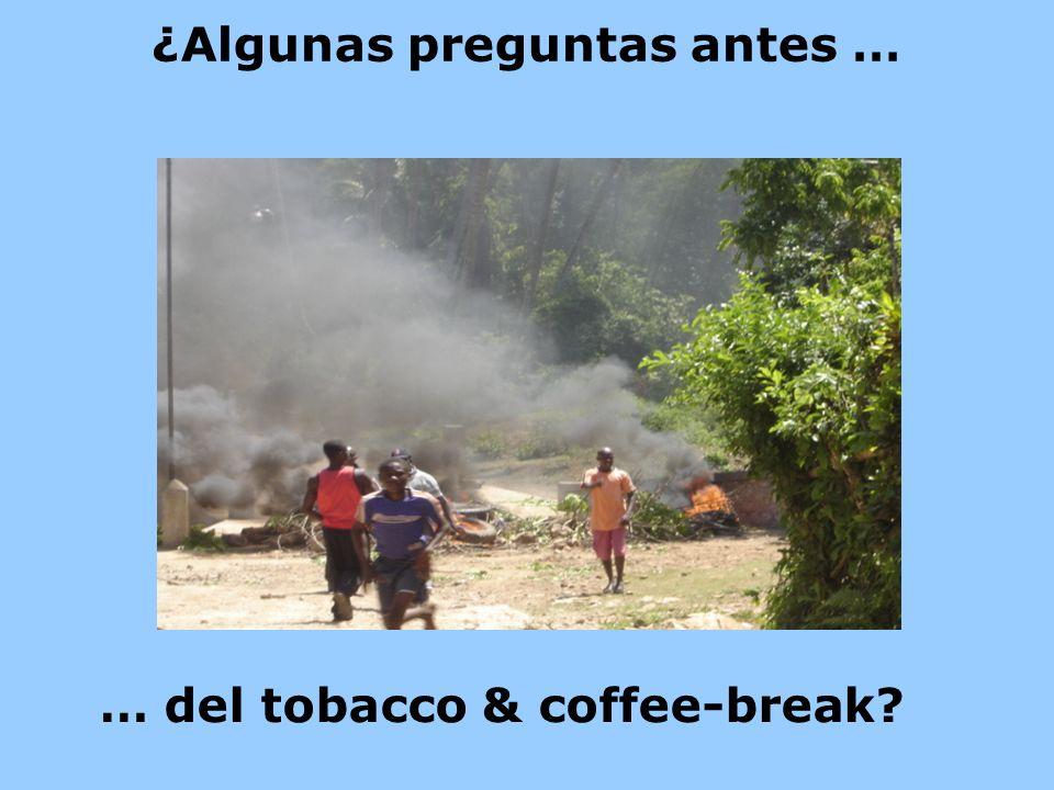 ¿Algunas preguntas antes … … del tobacco & coffee-break?
