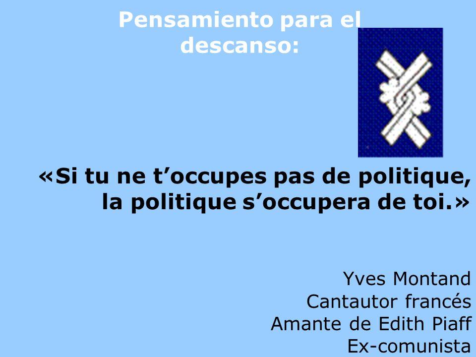 «Si tu ne toccupes pas de politique, la politique soccupera de toi.» Yves Montand Cantautor francés Amante de Edith Piaff Ex-comunista Pensamiento par