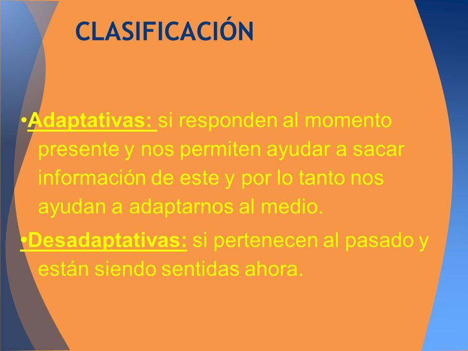 Adaptativas: si responden al momento presente y nos permiten ayudar a sacar información de este y por lo tanto nos ayudan a adaptarnos al medio. Desad