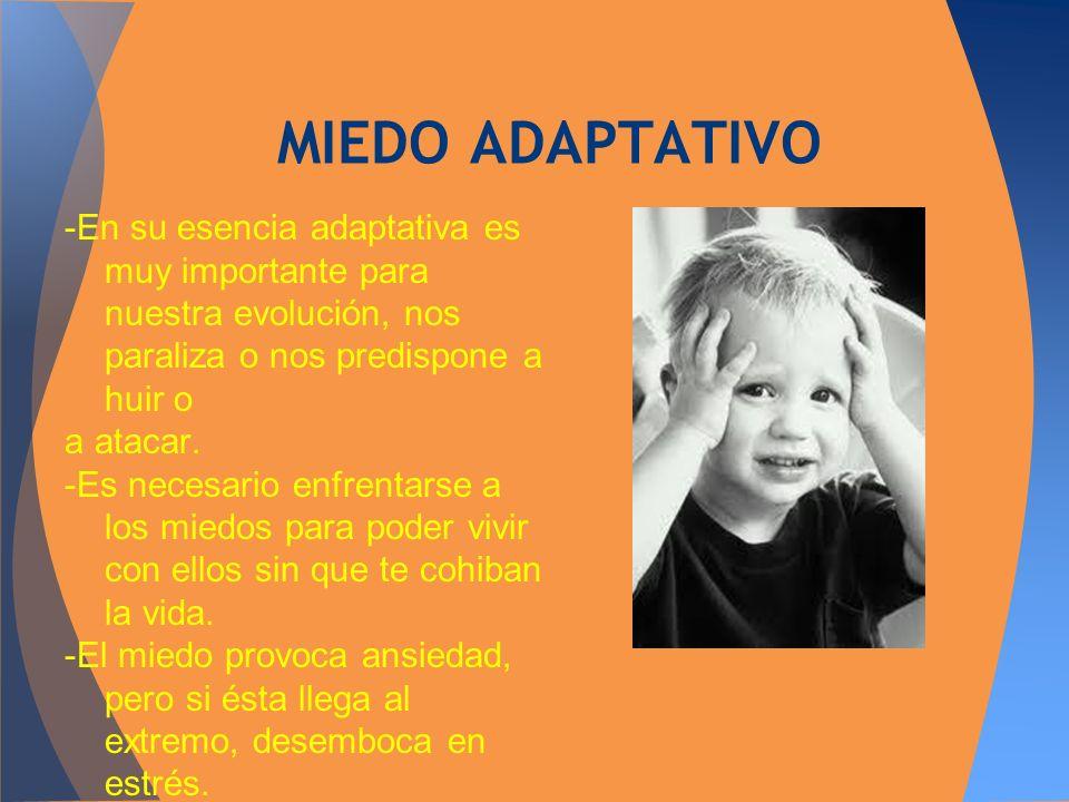 -En su esencia adaptativa es muy importante para nuestra evolución, nos paraliza o nos predispone a huir o a atacar. -Es necesario enfrentarse a los m