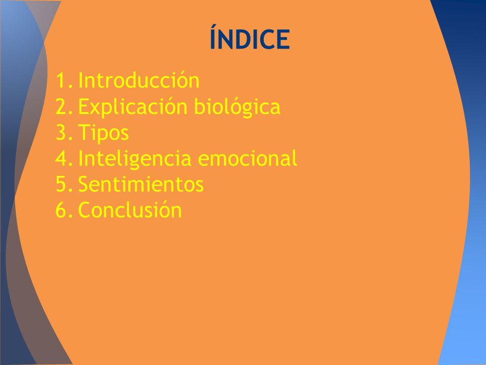 1.Introducción 2.Explicación biológica 3.Tipos 4.Inteligencia emocional 5.Sentimientos 6.Conclusión ÍNDICE