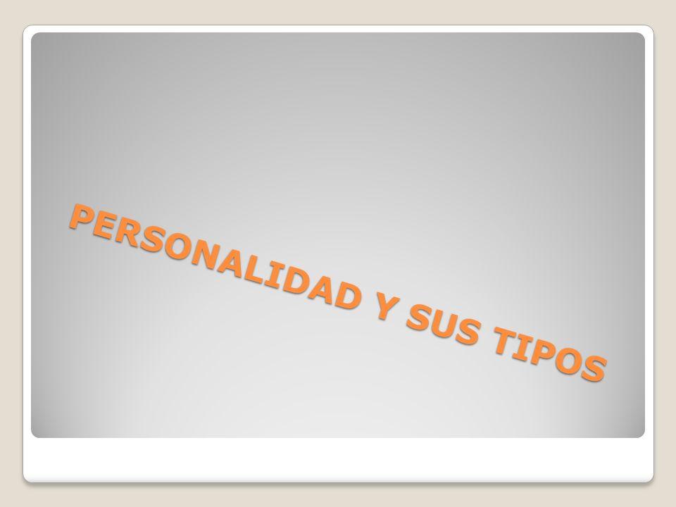 PERSONALIDAD Y SUS TIPOS