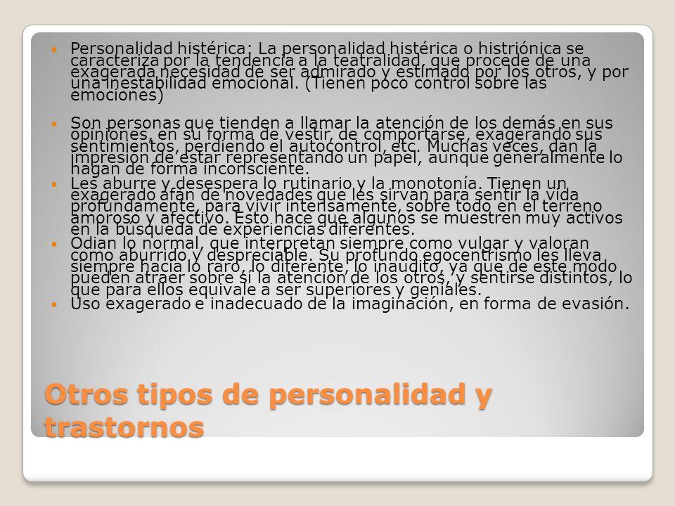 Otros tipos de personalidad y trastornos Personalidad histérica: La personalidad histérica o histriónica se caracteriza por la tendencia a la teatrali