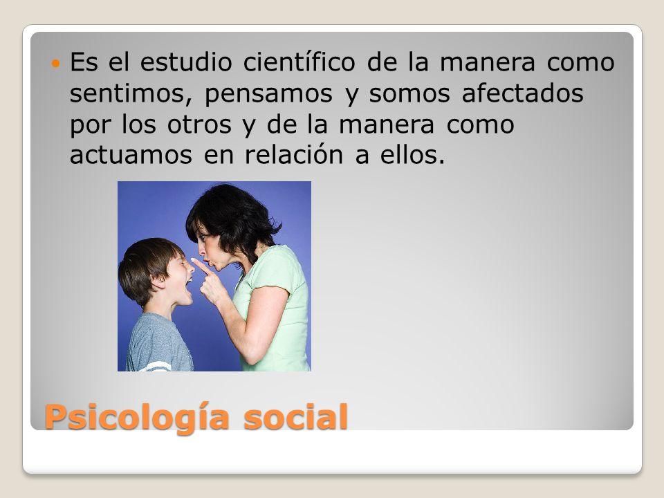 Psicología social Es el estudio científico de la manera como sentimos, pensamos y somos afectados por los otros y de la manera como actuamos en relaci