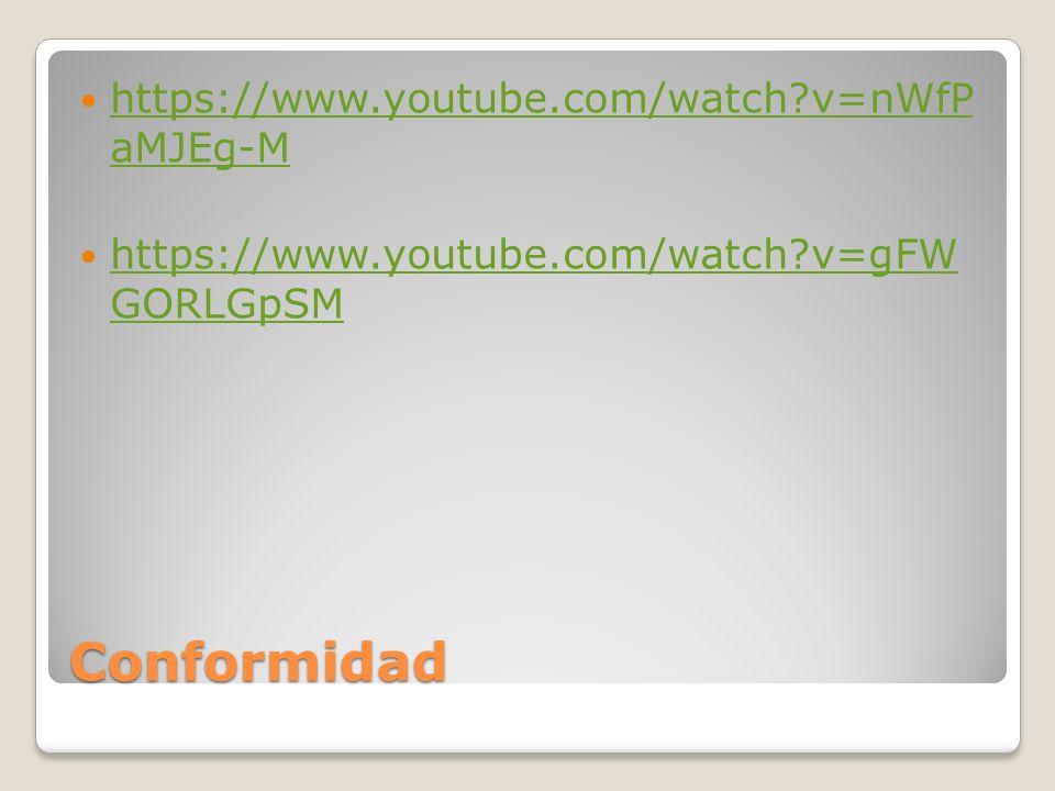 Conformidad https://www.youtube.com/watch?v=nWfP aMJEg-M https://www.youtube.com/watch?v=nWfP aMJEg-M https://www.youtube.com/watch?v=gFW GORLGpSM htt