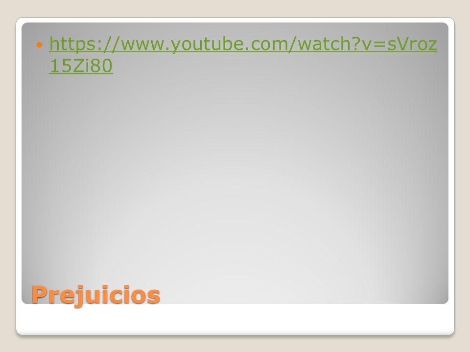 Prejuicios https://www.youtube.com/watch?v=sVroz 15Zi80 https://www.youtube.com/watch?v=sVroz 15Zi80