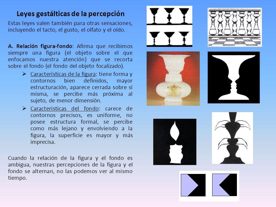 Leyes gestálticas de la percepción Estas leyes valen también para otras sensaciones, incluyendo el tacto, el gusto, el olfato y el oído. A. Relación f