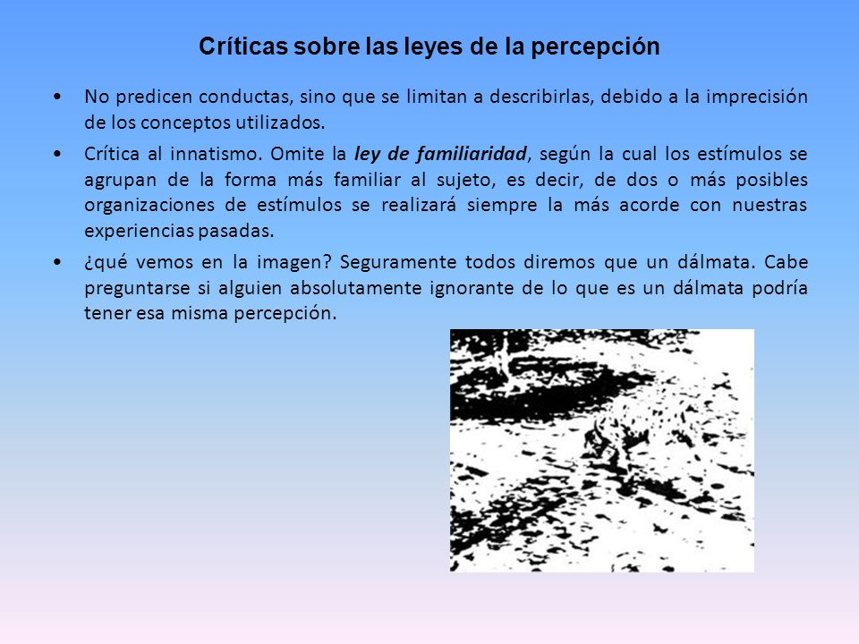 Críticas sobre las leyes de la percepción No predicen conductas, sino que se limitan a describirlas, debido a la imprecisión de los conceptos utilizad