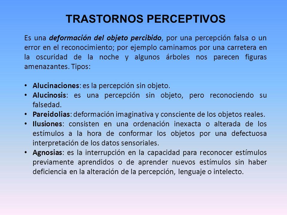 TRASTORNOS PERCEPTIVOS Es una deformación del objeto percibido, por una percepción falsa o un error en el reconocimiento; por ejemplo caminamos por un