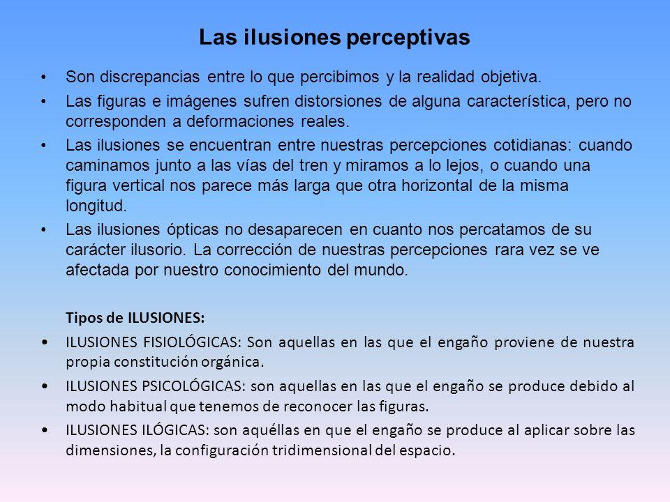 Las ilusiones perceptivas Son discrepancias entre lo que percibimos y la realidad objetiva. Las figuras e imágenes sufren distorsiones de alguna carac