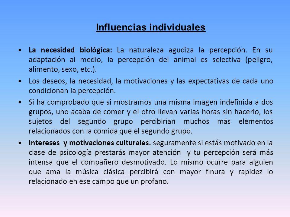 Influencias individuales La necesidad biológica: La naturaleza agudiza la percepción. En su adaptación al medio, la percepción del animal es selectiva