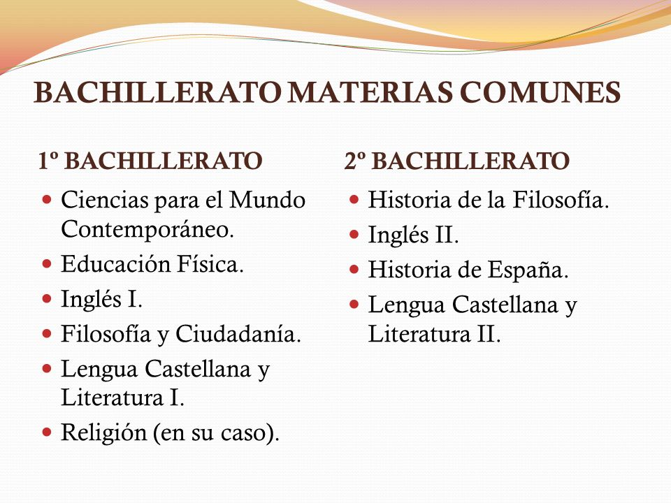 BACHILLERATO MATERIAS COMUNES 1º BACHILLERATO 2º BACHILLERATO Ciencias para el Mundo Contemporáneo. Educación Física. Inglés I. Filosofía y Ciudadanía