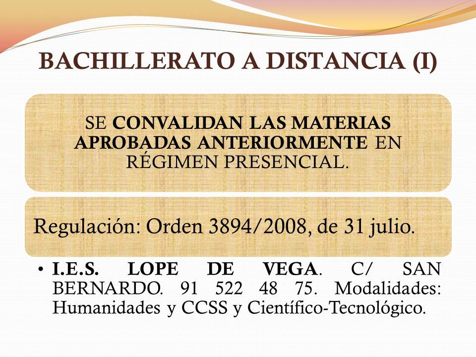 BACHILLERATO A DISTANCIA (I) SE CONVALIDAN LAS MATERIAS APROBADAS ANTERIORMENTE EN RÉGIMEN PRESENCIAL. Regulación: Orden 3894/2008, de 31 julio. I.E.S