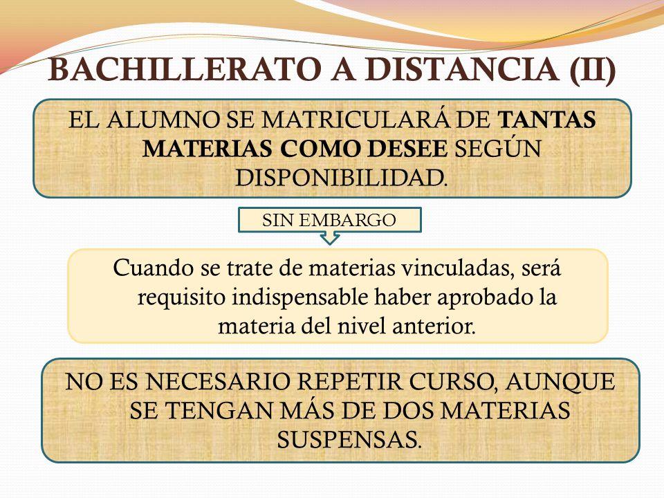 BACHILLERATO A DISTANCIA (II) EL ALUMNO SE MATRICULARÁ DE TANTAS MATERIAS COMO DESEE SEGÚN DISPONIBILIDAD. NO ES NECESARIO REPETIR CURSO, AUNQUE SE TE