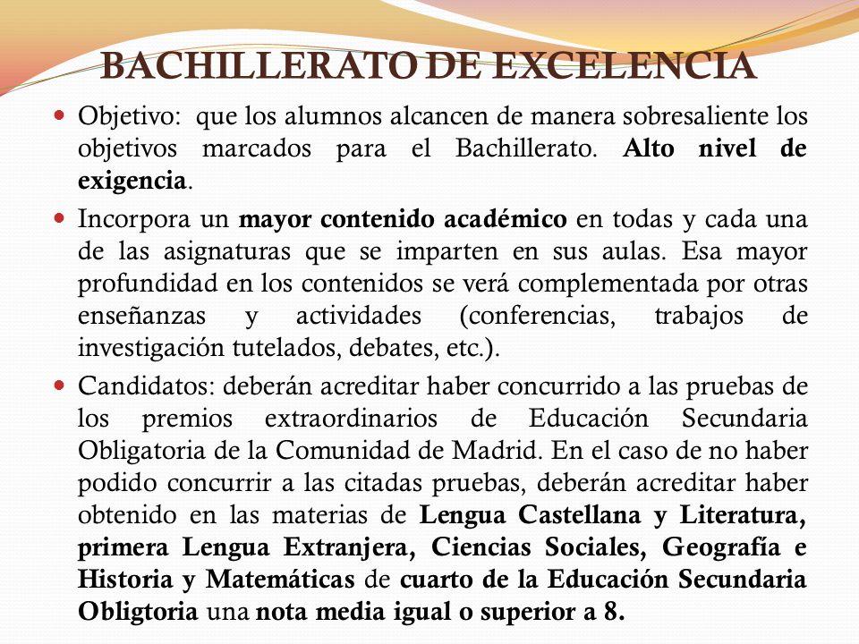 BACHILLERATO DE EXCELENCIA Objetivo: que los alumnos alcancen de manera sobresaliente los objetivos marcados para el Bachillerato. Alto nivel de exige