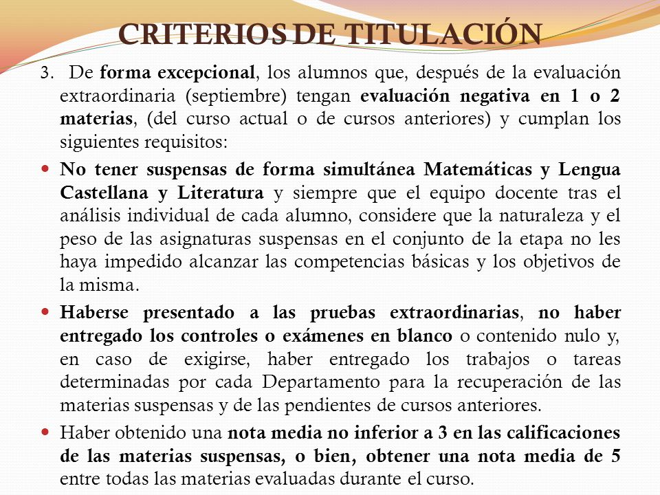CRITERIOS DE TITULACIÓN 3. De forma excepcional, los alumnos que, después de la evaluación extraordinaria (septiembre) tengan evaluación negativa en 1