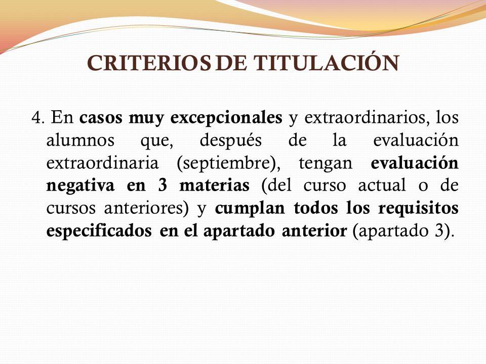 CRITERIOS DE TITULACIÓN 4. En casos muy excepcionales y extraordinarios, los alumnos que, después de la evaluación extraordinaria (septiembre), tengan