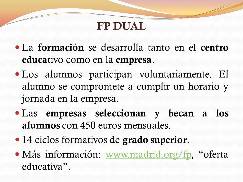 FP DUAL La formación se desarrolla tanto en el centro educa tivo como en la empresa. Los alumnos participan voluntariamente. El alumno se compromete a