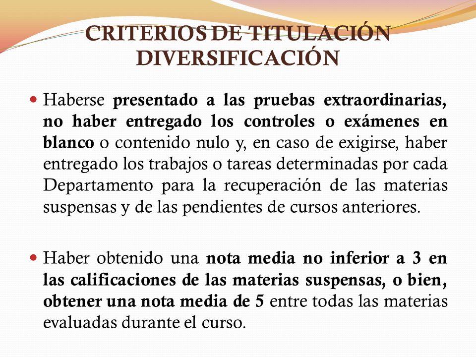 CRITERIOS DE TITULACIÓN DIVERSIFICACIÓN Haberse presentado a las pruebas extraordinarias, no haber entregado los controles o exámenes en blanco o cont