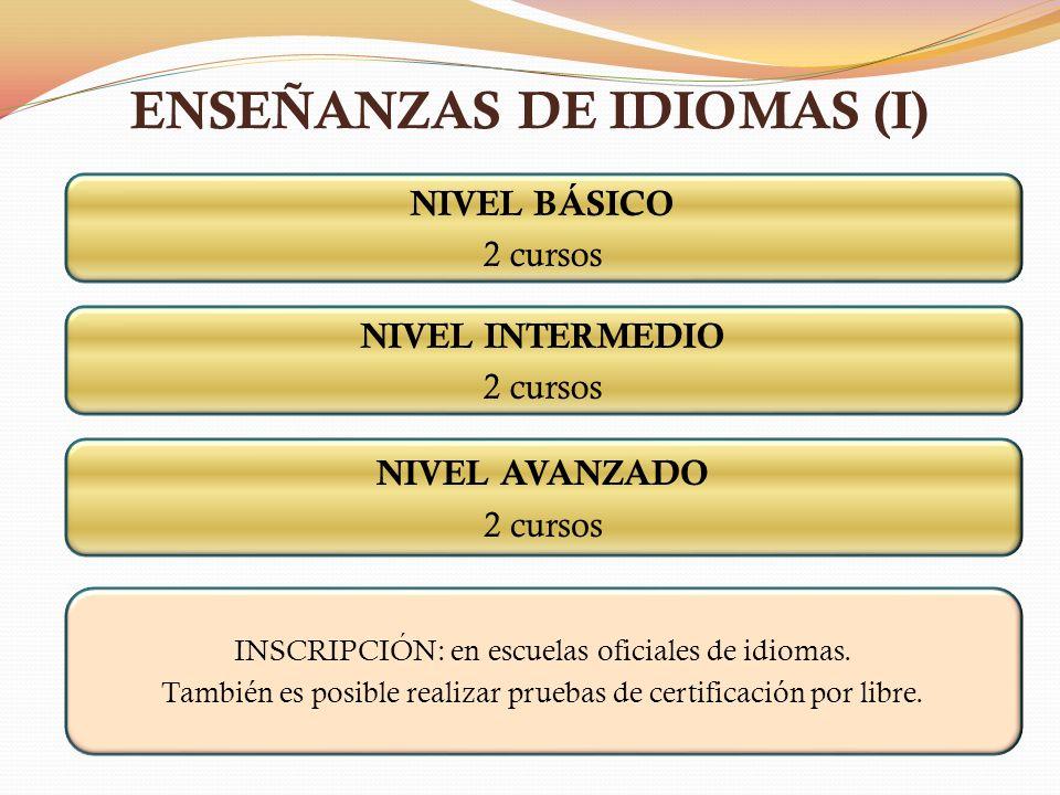 ENSEÑANZAS DE IDIOMAS (I) NIVEL BÁSICO 2 cursos NIVEL INTERMEDIO 2 cursos NIVEL AVANZADO 2 cursos INSCRIPCIÓN: en escuelas oficiales de idiomas. Tambi