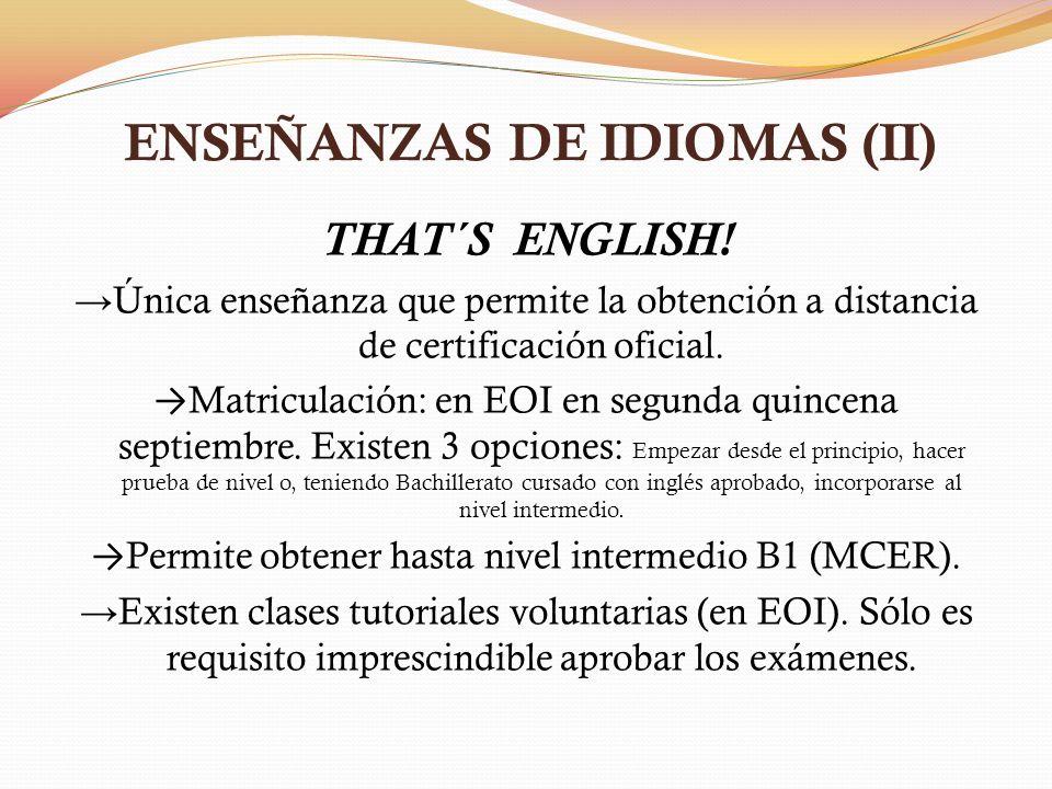 ENSEÑANZAS DE IDIOMAS (II) THAT´S ENGLISH! Única enseñanza que permite la obtención a distancia de certificación oficial. Matriculación: en EOI en seg
