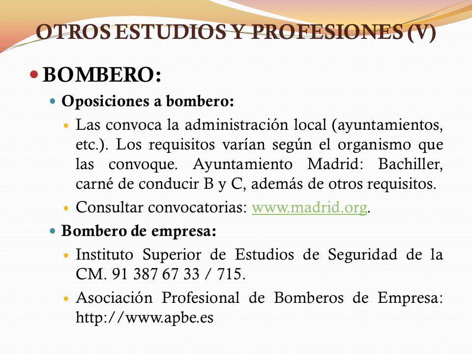 OTROS ESTUDIOS Y PROFESIONES (V) BOMBERO: Oposiciones a bombero: Las convoca la administración local (ayuntamientos, etc.). Los requisitos varían segú