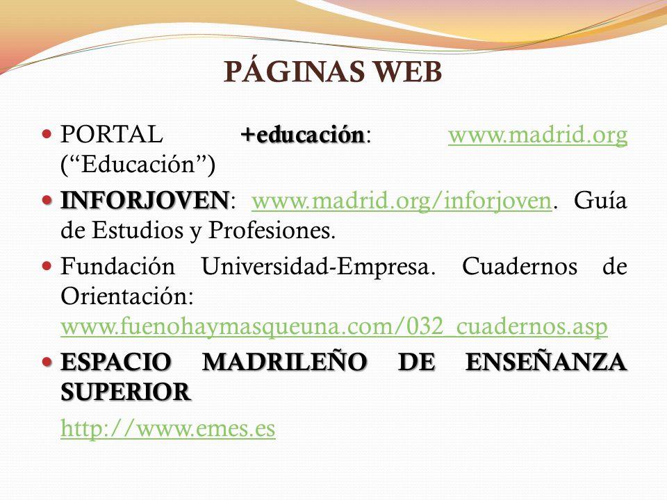 PÁGINAS WEB +educación PORTAL +educación : www.madrid.org (Educación)www.madrid.org INFORJOVEN INFORJOVEN : www.madrid.org/inforjoven.