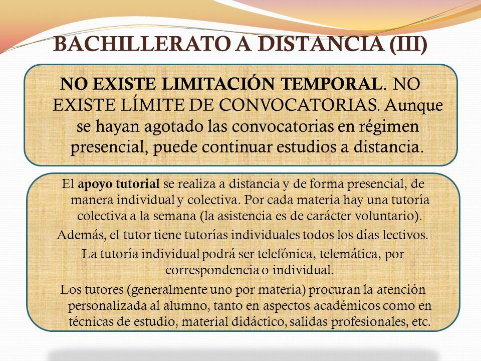 BACHILLERATO A DISTANCIA (III) NO EXISTE LIMITACIÓN TEMPORAL. NO EXISTE LÍMITE DE CONVOCATORIAS. Aunque se hayan agotado las convocatorias en régimen