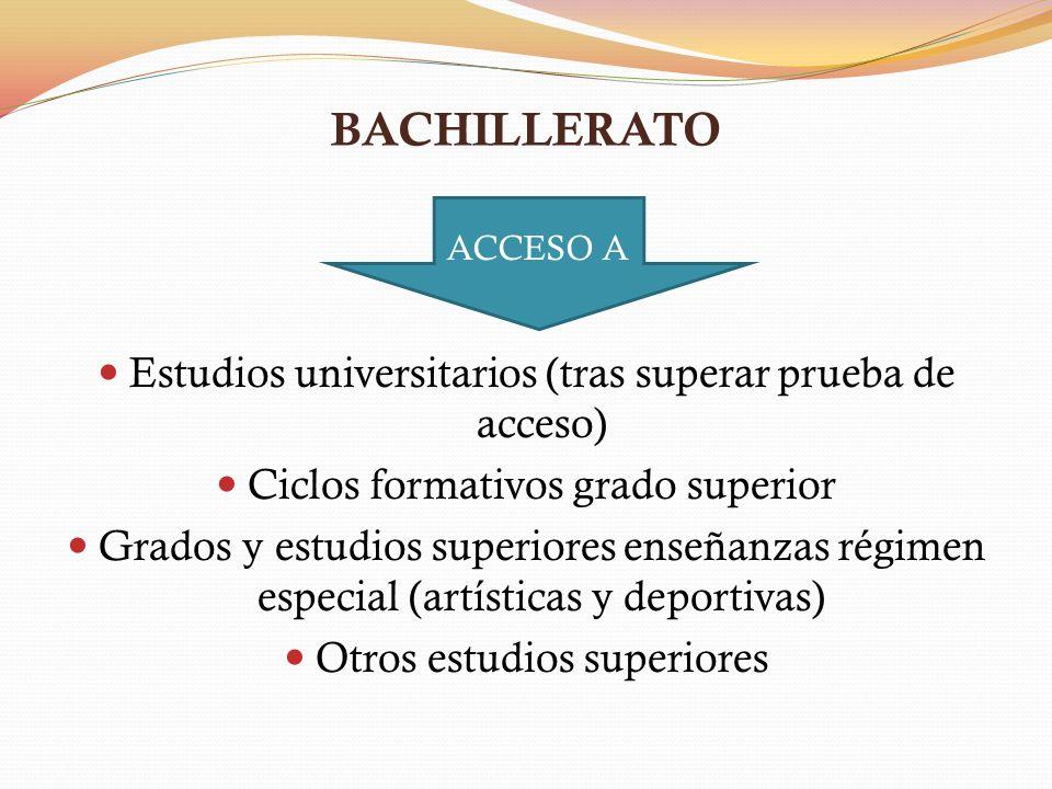BACHILLERATO Estudios universitarios (tras superar prueba de acceso) Ciclos formativos grado superior Grados y estudios superiores enseñanzas régimen