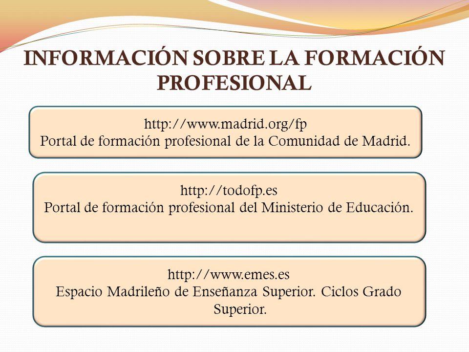 INFORMACIÓN SOBRE LA FORMACIÓN PROFESIONAL http://www.madrid.org/fp Portal de formación profesional de la Comunidad de Madrid. http://todofp.es Portal