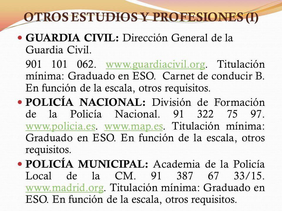 OTROS ESTUDIOS Y PROFESIONES (I) GUARDIA CIVIL: Dirección General de la Guardia Civil. 901 101 062. www.guardiacivil.org. Titulación mínima: Graduado